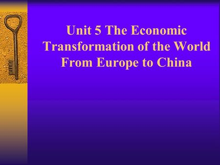 Unit 5 The Economic Transformation of the World From Europe to China.