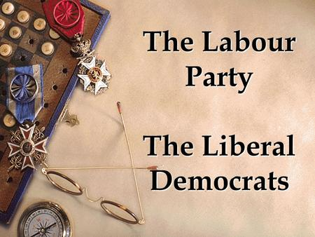 The Labour Party The Liberal Democrats. Leader Gordon Brown Founded 1900 Ideology Democratic socialism, Social democracy, Third Way, Trade Unionism International.