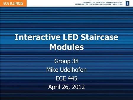 Interactive LED Staircase Modules Group 38 Mike Udelhofen ECE 445 April 26, 2012.