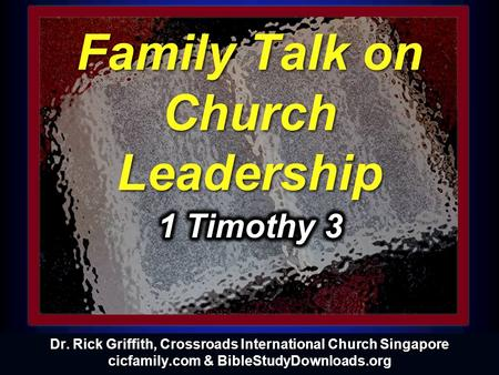 © 2004 TBBMI 8.0.08. The New Testament Comes Together Dr. Rick Griffith International Baptist Church of Singapore 22 May 2005 Family Talk on Church Leadership.