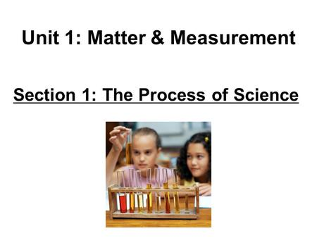 Unit 1: Matter & Measurement Section 1: The Process of Science.