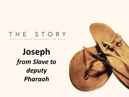 Joseph from Slave to deputy Pharaoh. Has life gone how you hoped?