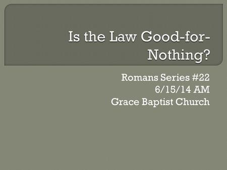 Romans Series #22 6/15/14 AM Grace Baptist Church.