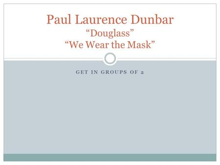 "GET IN GROUPS OF 2 Paul Laurence Dunbar ""Douglass"" ""We Wear the Mask"""