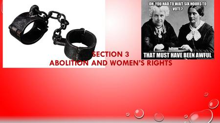 SECTION 3 ABOLITION AND WOMEN'S RIGHTS. ABOLITIONISTS BY 1804- MOST NORTHERN STATES BEGAN PASSING ANTISLAVERY LAWS IN 1807 THE IMPORTATION OF SLAVES WAS.