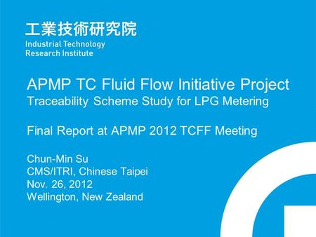 APMP TC Fluid Flow Initiative Project Traceability Scheme Study for LPG Metering Final Report at APMP 2012 TCFF Meeting Chun-Min Su CMS/ITRI, Chinese Taipei.