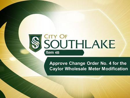 Approve Change Order No. 4 for the Caylor Wholesale Meter Modification Item 4B.