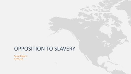 Sami Palacz 3/29/16 OPPOSITION TO SLAVERY. The American Colonization Society proposed to end slavery by setting up an independent colony in Africa for.