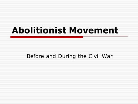 Abolitionist Movement Before and During the Civil War.