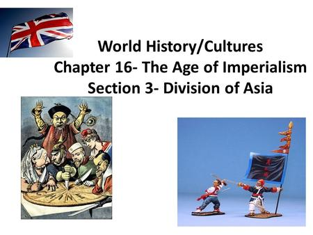 World History/Cultures Chapter 16- The Age of Imperialism Section 3- Division of Asia.