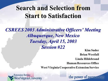 Search and Selection from Start to Satisfaction CSREES 2003 Administrative Officers' Meeting Albuquerque, New Mexico Tuesday, April 15, 2003 Session #22.