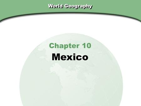 Chapter 10, Section World Geography Chapter 10 Mexico.