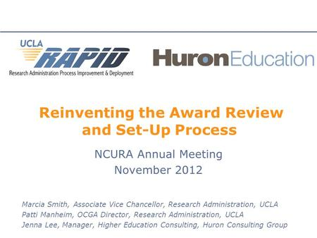 Reinventing the Award Review and Set-Up Process NCURA Annual Meeting November 2012 Marcia Smith, Associate Vice Chancellor, Research Administration, UCLA.