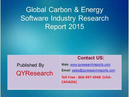 Global Carbon & Energy Software Industry Research Report 2015 Published By QYResearch Contact US: Web: www.qyresearchreports.comwww.qyresearchreports.com.