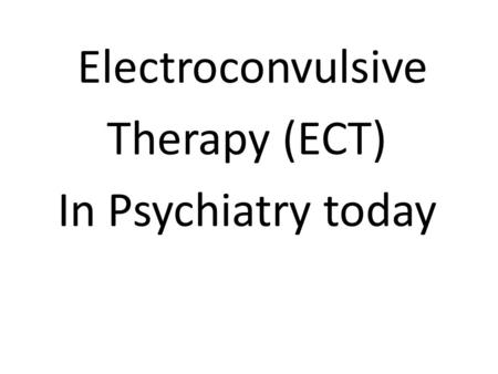Electroconvulsive Therapy (ECT) In Psychiatry today.