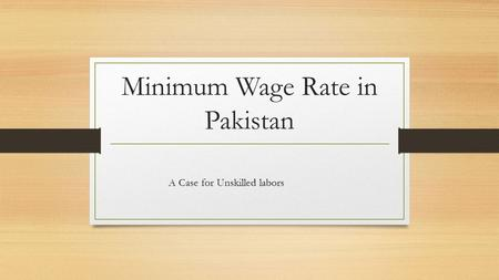 Minimum Wage Rate in Pakistan A Case for Unskilled labors.