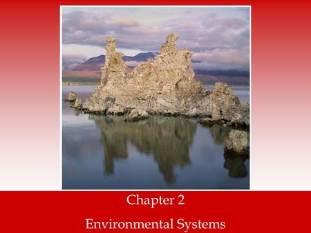 Chapter 2 Environmental Systems. Earth is a single interconnected system.
