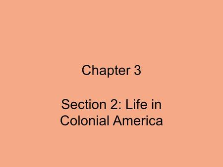 Chapter 3 Section 2: Life in Colonial America. Colonial Society  A person's wealth, gender, or race went a long way toward determining their place in.