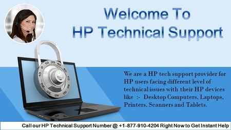 We are a HP tech support provider for HP users facing different level of technical issues with their HP devices like :- Desktop Computers, Laptops, Printers,