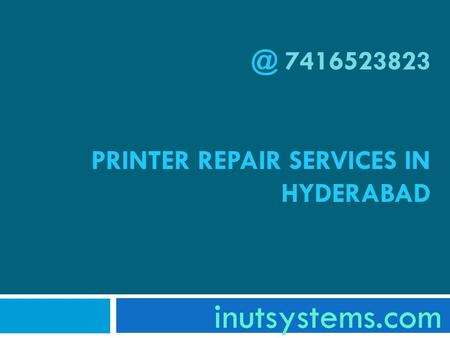 @ 7416523823 PRINTER REPAIR SERVICES IN HYDERABAD inutsystems.com.