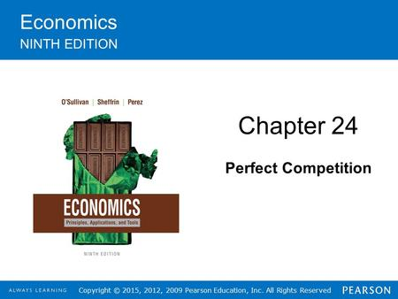 Copyright © 2015, 2012, 2009 Pearson Education, Inc. All Rights Reserved Economics NINTH EDITION Chapter 24 Perfect Competition.
