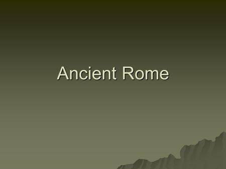 Ancient Rome. In the Beginning…  Ancient Rome began as a group of villages along the Tiber River in what is now Italy.  Around 750 B.C. these villages.
