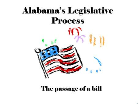Alabama's Legislative Process The passage of a bill.