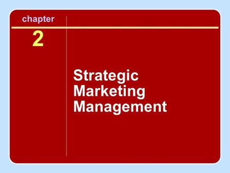 Chapter 2 Strategic Marketing Management. Objectives To recognize the interacting components of the marketing management process To appreciate the core.