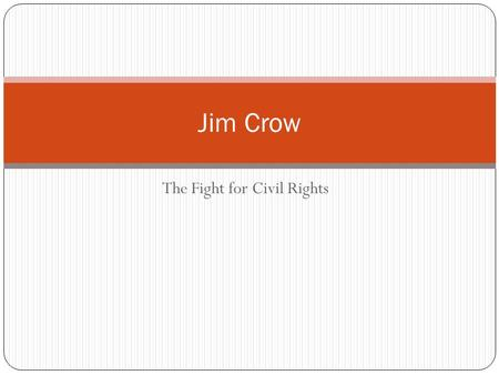 The Fight for Civil Rights Jim Crow. Activity One Take the Alabama Literacy Test-record the answers in your notebook You have 7 min starting now.