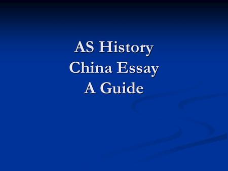 AS History China Essay A Guide. What we do well … Subject knowledge is excellent Subject knowledge is excellent Good use of grammar and punctuation (generally)