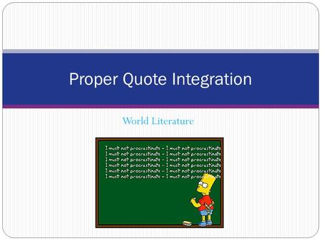 World Literature Proper Quote Integration. Integrating Quotes.
