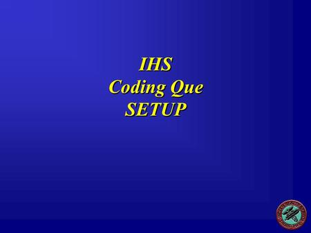 IHS Coding Que SETUP. EHR/PCC Keys BGOZ CAC  Users who can add/edit POV/CPT Picklist  Manage Chief Complaint List BGOZ PROBLEM LIST EDIT  Users can.