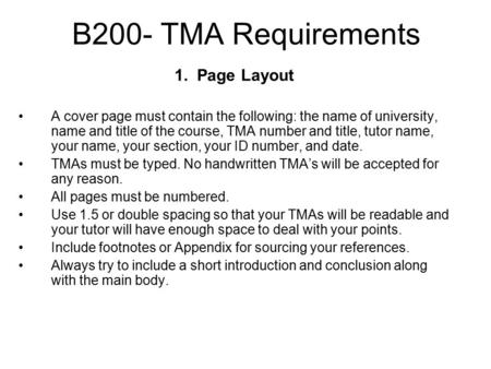 B200- TMA Requirements 1. Page Layout A cover page must contain the following: the name of university, name and title of the course, TMA number and title,