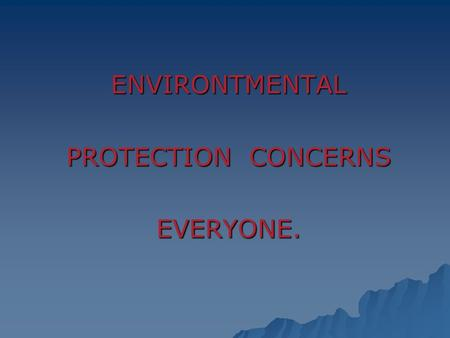 ENVIRONTMENTAL PROTECTION CONCERNS EVERYONE.. Look at the pictures and try to guess what ecological to guess what ecological problems they illustrate.