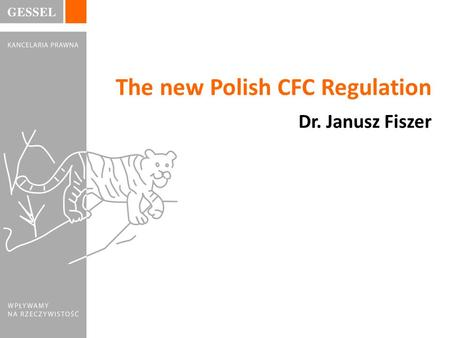 Dr. Janusz Fiszer The new Polish CFC Regulation.  No CFC (up to December 31, 2014)  New CFC Regulation passed on June 26, 2014 and entered into force.