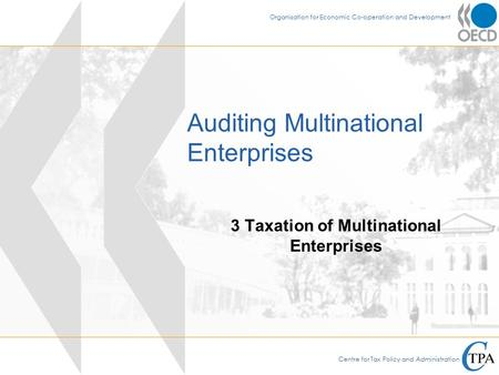 Centre for Tax Policy and Administration Organisation for Economic Co-operation and Development Auditing Multinational Enterprises 3 Taxation of Multinational.