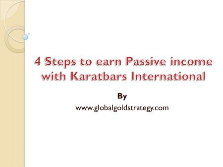 By www.globalgoldstrategy.com. Step 1: Open a Free Gold Savings account with Karatbars International.