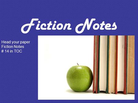 Fiction Notes Head your paper Fiction Notes # 14 in TOC.
