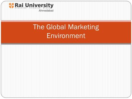 The Global Marketing Environment. Learning Objectives After studying this chapter, you should be able to: Understand the nature of the marketing environment.