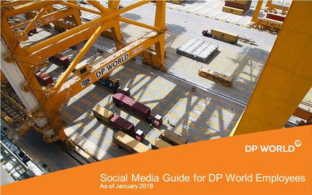 Social Media Guide for DP World Employees As of January 2016.