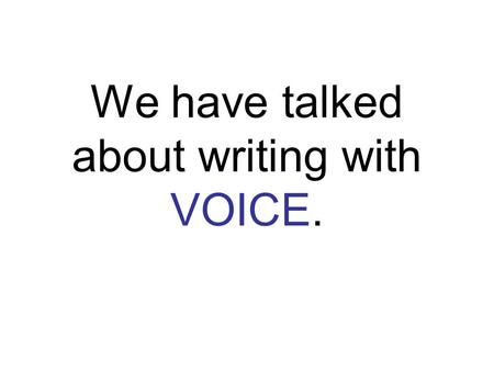 We have talked about writing with VOICE.. Remember?