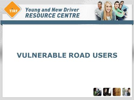 VULNERABLE ROAD USERS. Overview: vulnerable road users >What are… »Pedestrians, cyclists and motorcyclists. >Characteristics of the problem »Characteristics.