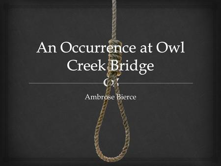 Ambrose Bierce.   An Occurrence at Owl Creek Bridge opens with an execution about to take place.  Standing on an isolated, heavily guarded bridge,