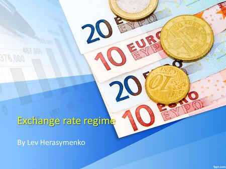 Exchange rate regime By Lev Herasymenko. Content Definition Floating and fixed exchange rate systems Common opinion Ukrainian exchange rate Conclusion.