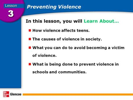 Preventing Violence In this lesson, you will Learn About… How violence affects teens. The causes of violence in society. What you can do to avoid becoming.