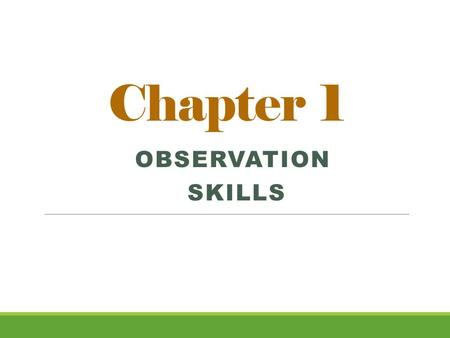 "Chapter 1 OBSERVATION SKILLS. ESSENTIAL QUESTIONS for Chapter 1 1. What is ""forensic science"" & what must a forensic examiner be able to do? 2. What is."