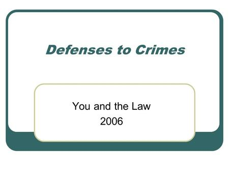 Defenses to Crimes You and the Law 2006. Defenses to Crimes A defense to a crime is a legal or factual reason to eliminate or reduce a person's responsibility.