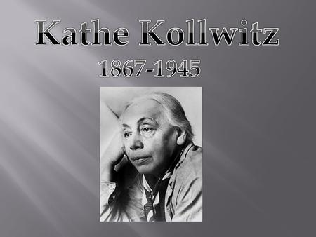 Kathe Kollwitz is regarded as one of the most important German artists of the twentieth century, and as a remarkable woman who created timeless art works.