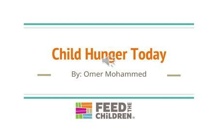 Child Hunger Today By: Omer Mohammed Introduction Some 805 million people in the world do not have enough food to lead a healthy active life. That's.