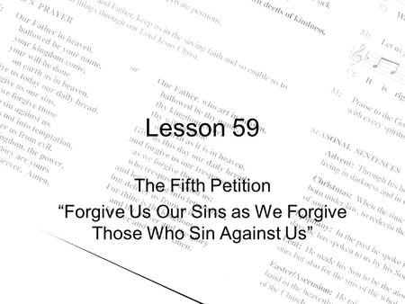 "Lesson 59 The Fifth Petition ""Forgive Us Our Sins as We Forgive Those Who Sin Against Us"""